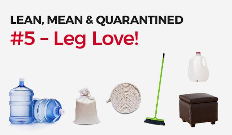Lean, Mean & Quarantined #5 - Leg Love!